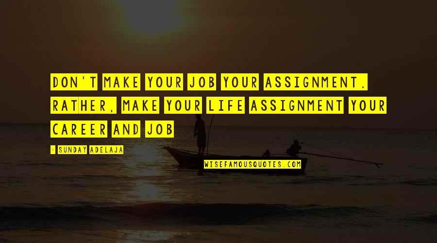 Money Life Quotes By Sunday Adelaja: Don't make your job your assignment. Rather, make