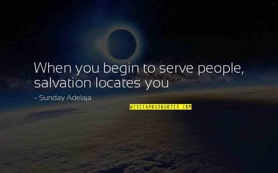 Money Life Quotes By Sunday Adelaja: When you begin to serve people, salvation locates