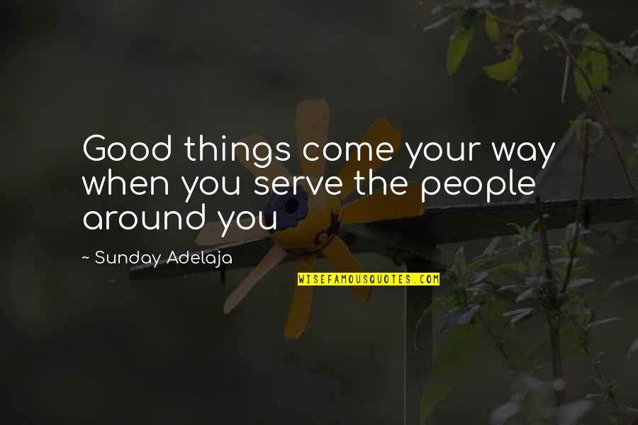 Money Life Quotes By Sunday Adelaja: Good things come your way when you serve