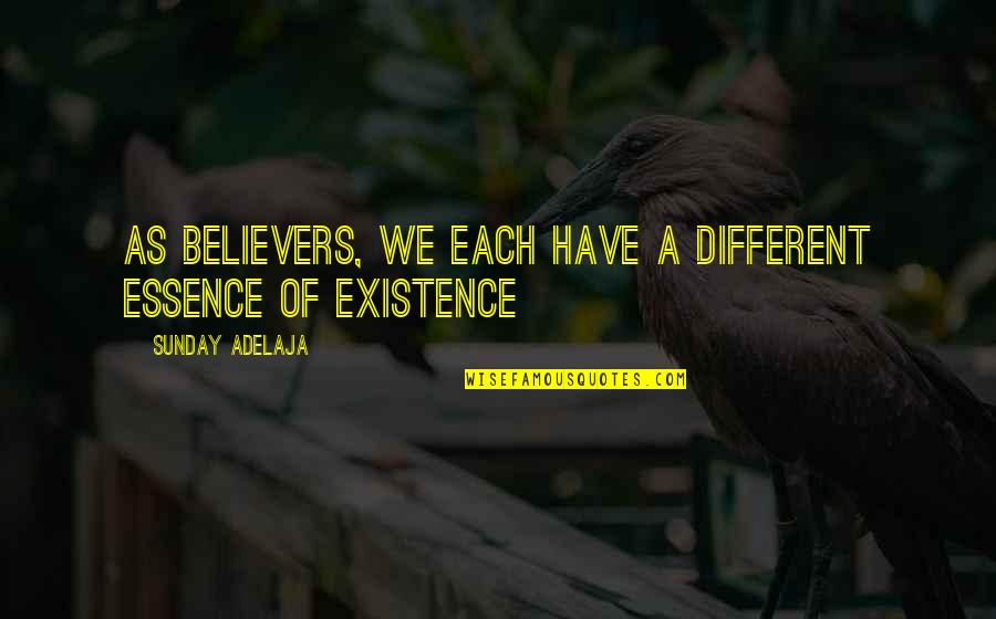 Money Life Quotes By Sunday Adelaja: As believers, we each have a different essence