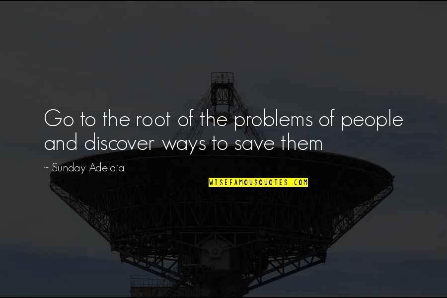 Money Life Quotes By Sunday Adelaja: Go to the root of the problems of