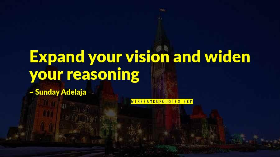 Money Life Quotes By Sunday Adelaja: Expand your vision and widen your reasoning