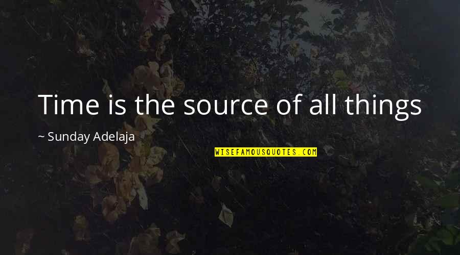 Money Life Quotes By Sunday Adelaja: Time is the source of all things