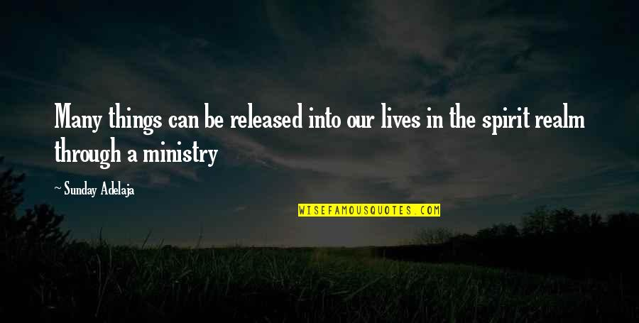 Money Life Quotes By Sunday Adelaja: Many things can be released into our lives