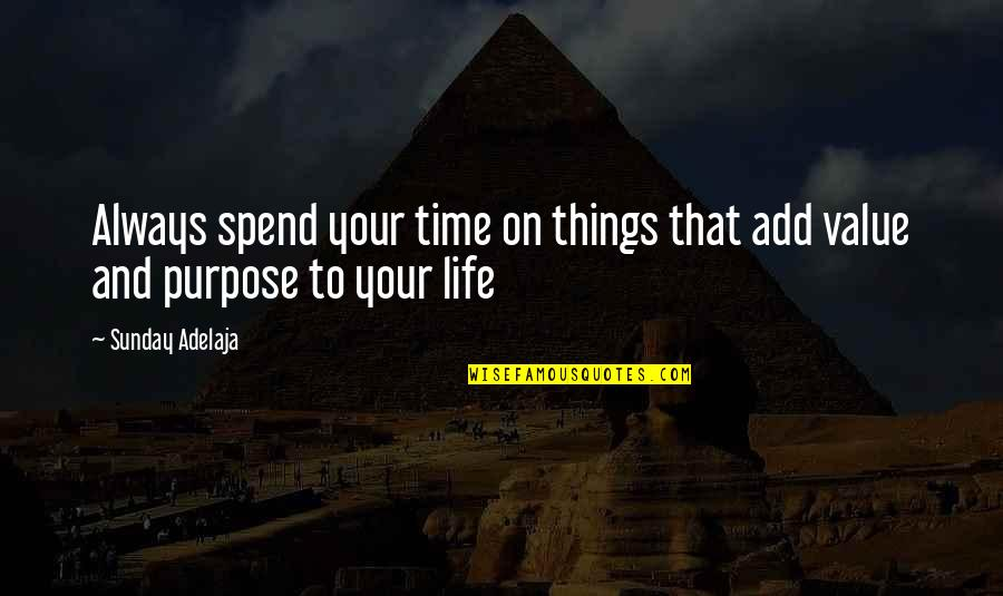 Money Life Quotes By Sunday Adelaja: Always spend your time on things that add