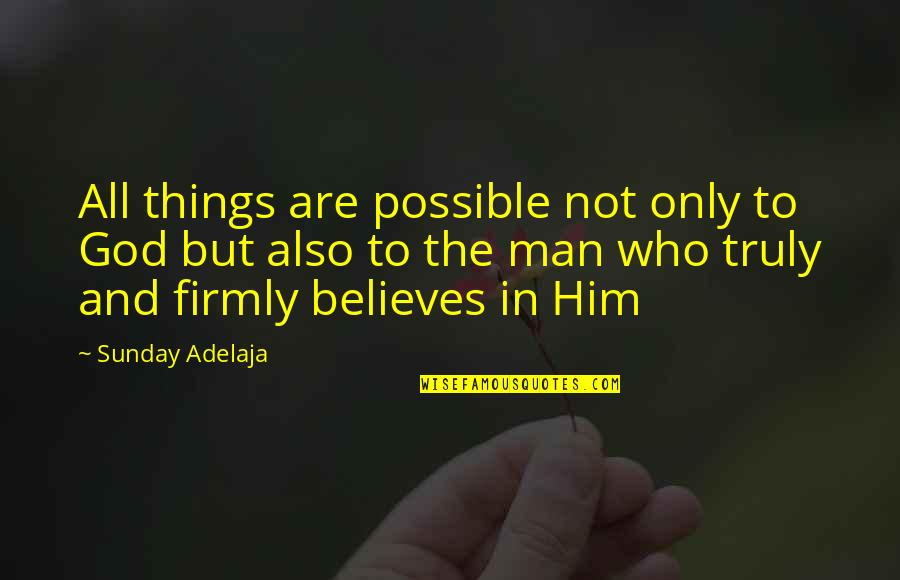 Money Life Quotes By Sunday Adelaja: All things are possible not only to God