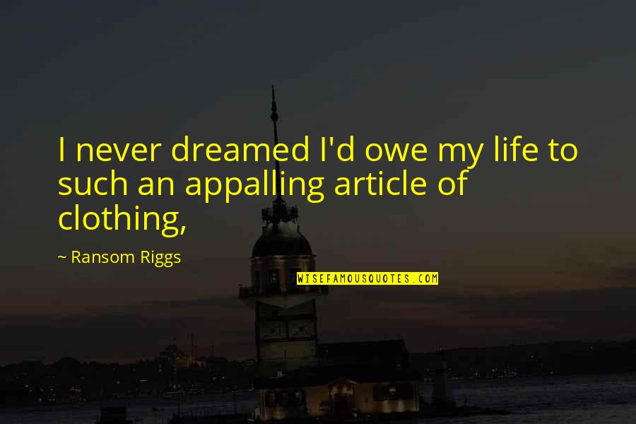 Money Makes The Mare Go Quotes By Ransom Riggs: I never dreamed I'd owe my life to