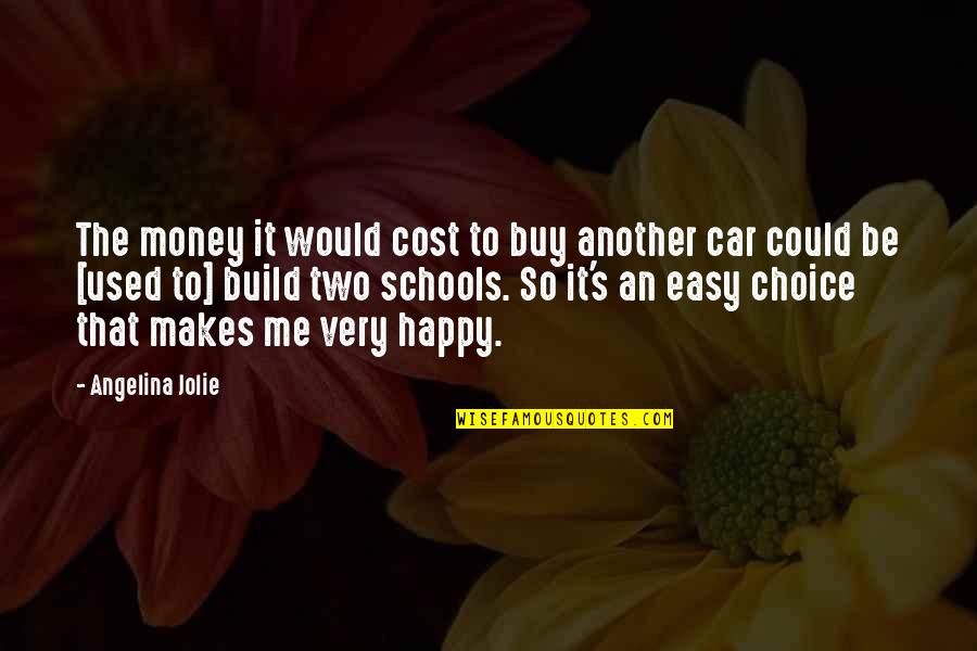 Money Makes Us Happy Quotes By Angelina Jolie: The money it would cost to buy another