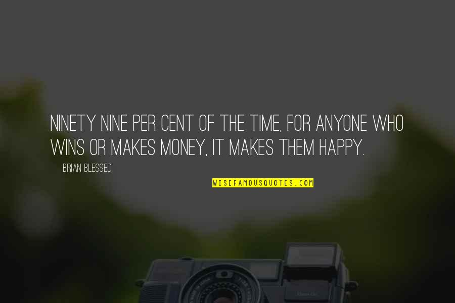 Money Makes Us Happy Quotes By Brian Blessed: Ninety nine per cent of the time, for