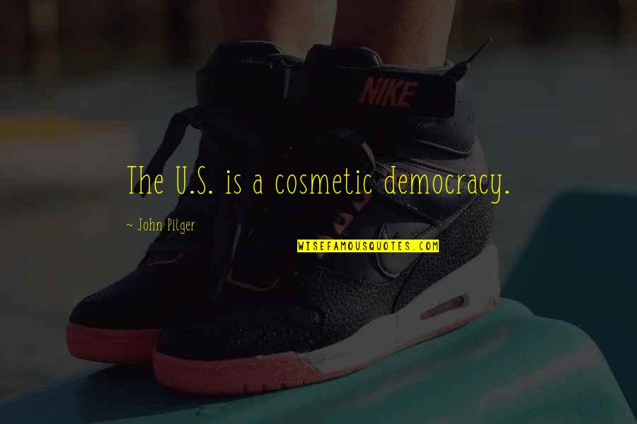 Money Makes Us Happy Quotes By John Pilger: The U.S. is a cosmetic democracy.