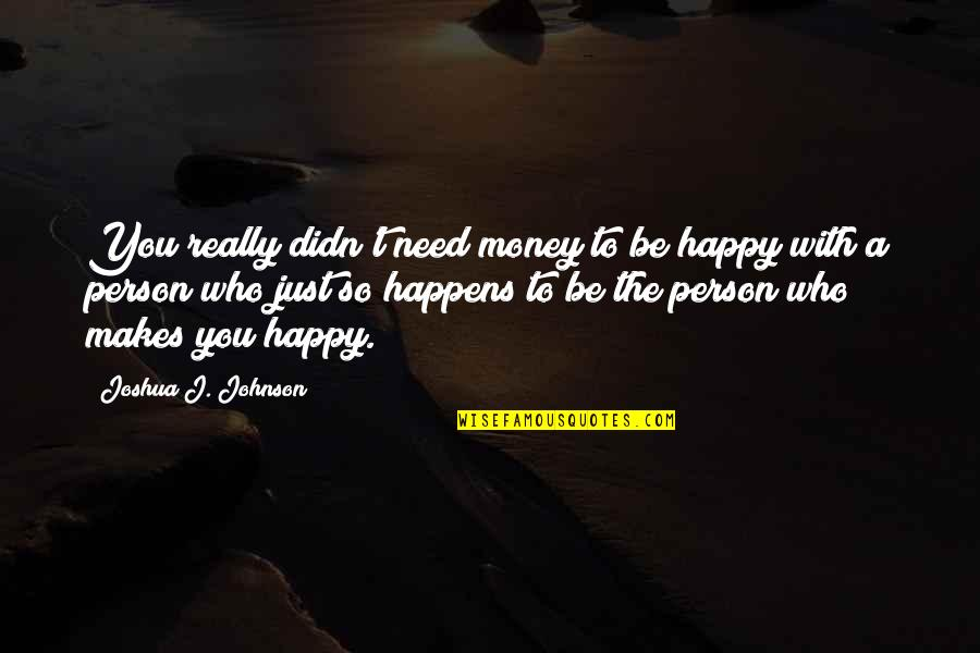 Money Makes Us Happy Quotes By Joshua J. Johnson: You really didn't need money to be happy