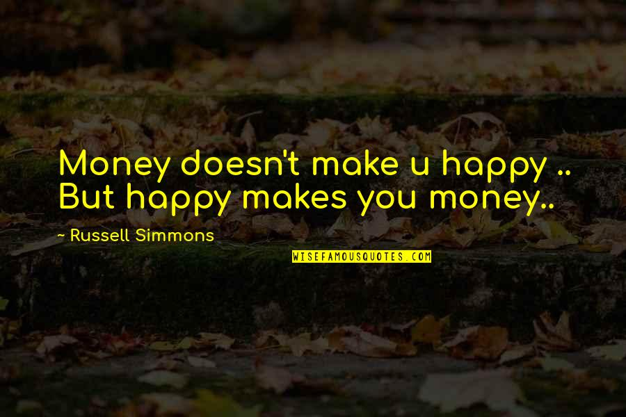 Money Makes Us Happy Quotes By Russell Simmons: Money doesn't make u happy .. But happy
