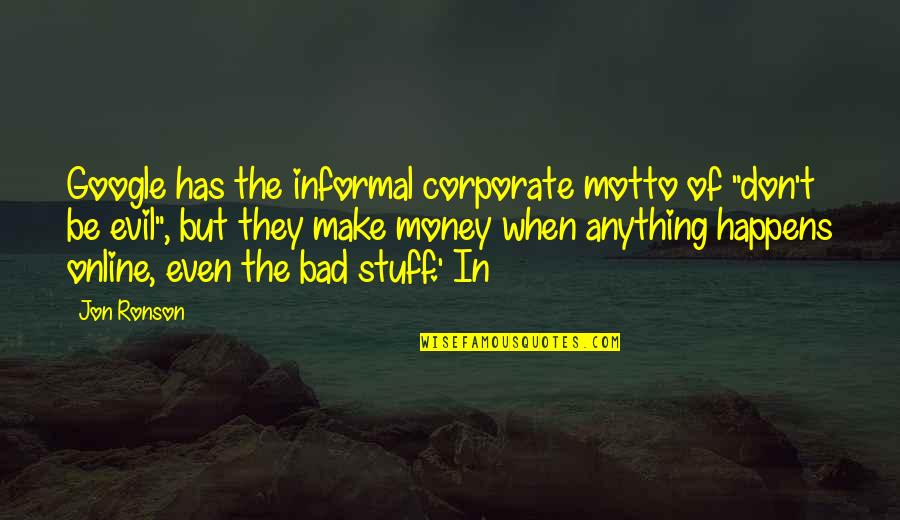 """Money Motto Quotes By Jon Ronson: Google has the informal corporate motto of """"don't"""