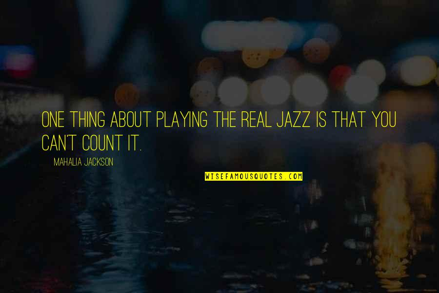 Money Ruins Relationship Quotes By Mahalia Jackson: One thing about playing the real jazz is