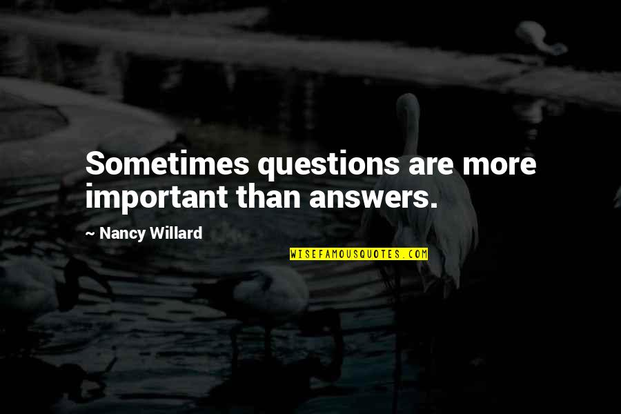 Money Ruins Relationship Quotes By Nancy Willard: Sometimes questions are more important than answers.