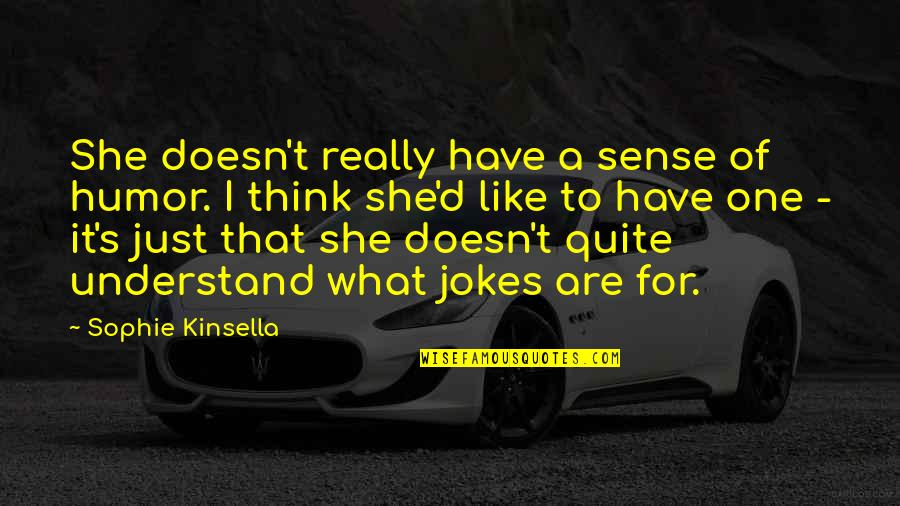 Money Ruins Relationship Quotes By Sophie Kinsella: She doesn't really have a sense of humor.
