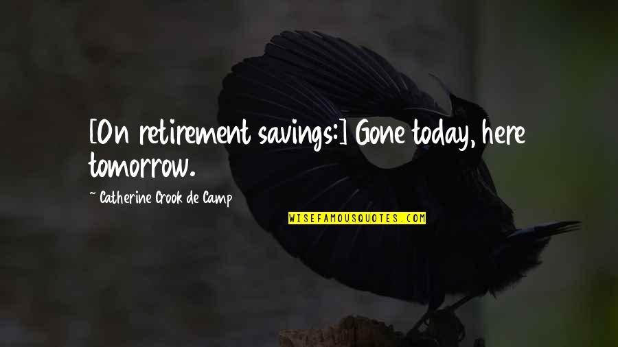 Money Savings Quotes By Catherine Crook De Camp: [On retirement savings:] Gone today, here tomorrow.