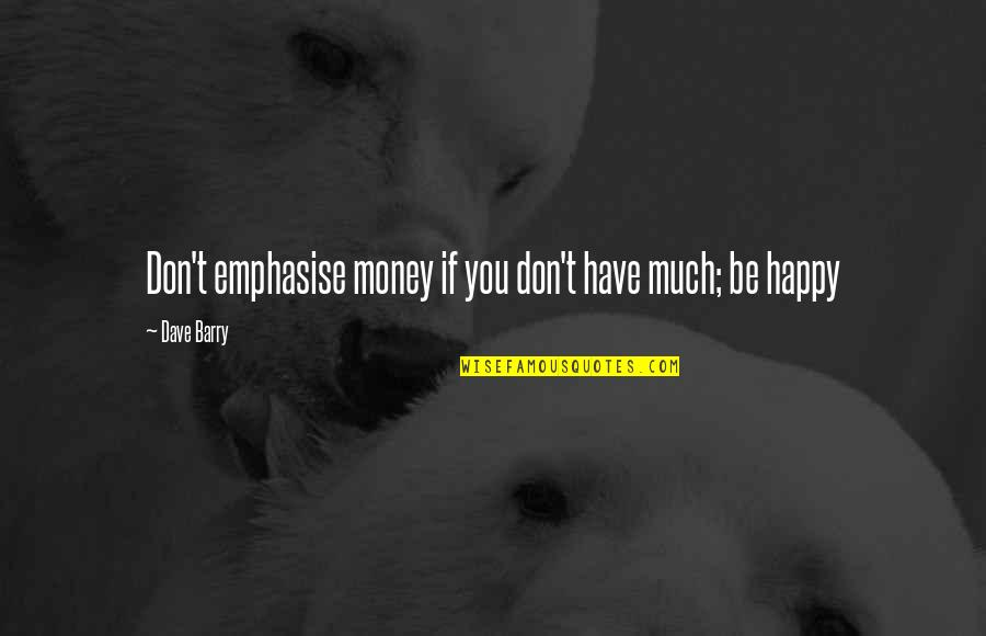 Money Savings Quotes By Dave Barry: Don't emphasise money if you don't have much;