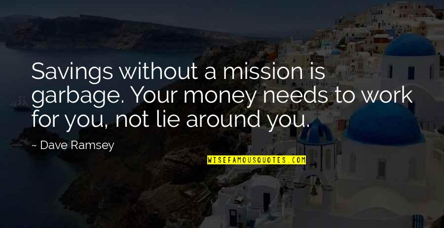 Money Savings Quotes By Dave Ramsey: Savings without a mission is garbage. Your money
