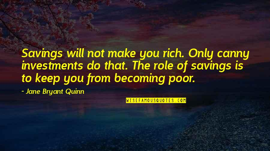 Money Savings Quotes By Jane Bryant Quinn: Savings will not make you rich. Only canny