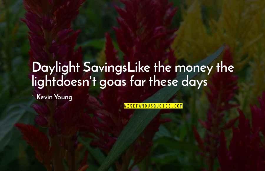 Money Savings Quotes By Kevin Young: Daylight SavingsLike the money the lightdoesn't goas far