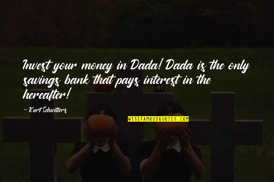 Money Savings Quotes By Kurt Schwitters: Invest your money in Dada! Dada is the