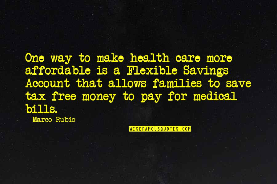 Money Savings Quotes By Marco Rubio: One way to make health care more affordable