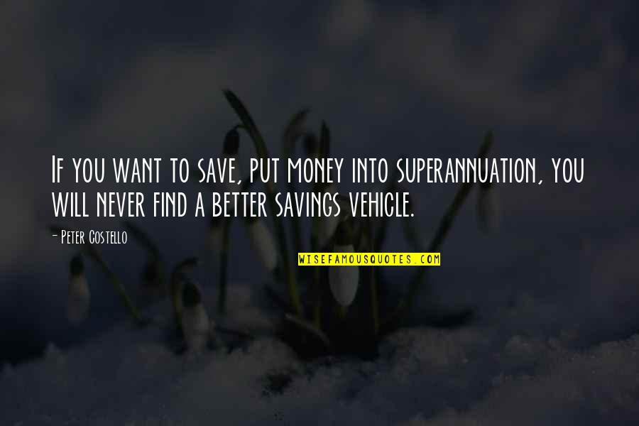 Money Savings Quotes By Peter Costello: If you want to save, put money into
