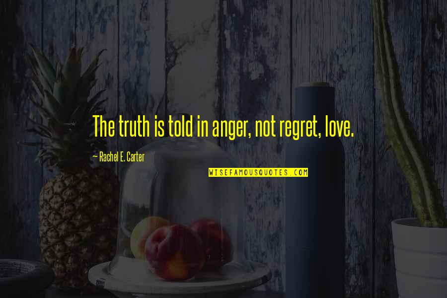 Money Savings Quotes By Rachel E. Carter: The truth is told in anger, not regret,
