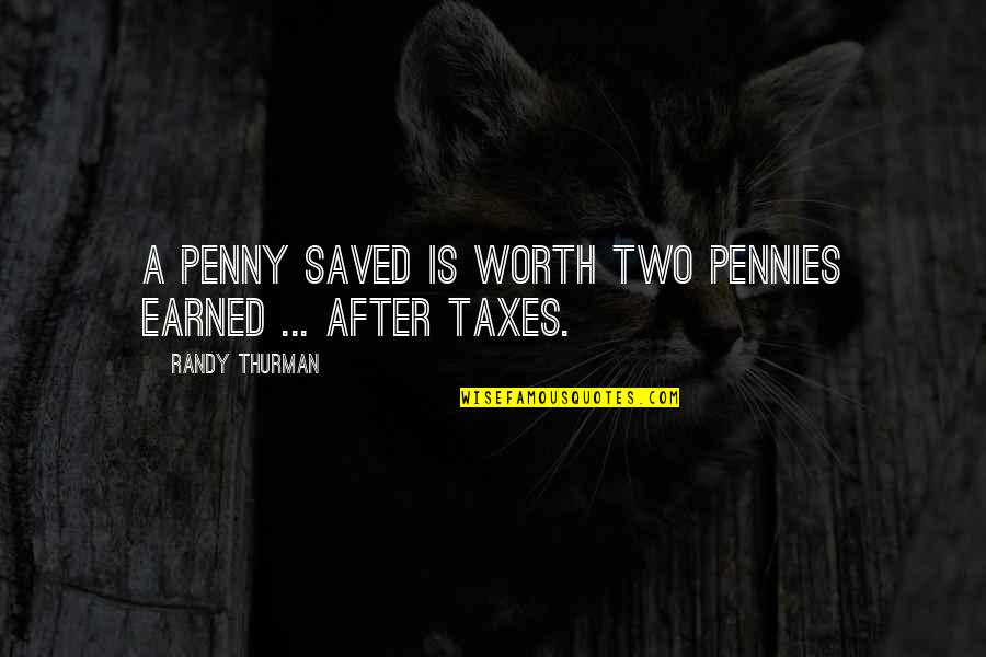 Money Savings Quotes By Randy Thurman: A penny saved is worth two pennies earned