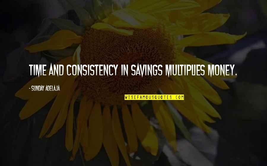 Money Savings Quotes By Sunday Adelaja: Time and consistency in savings multiplies money.