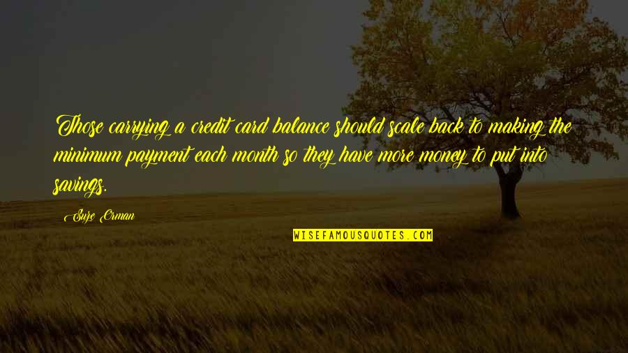 Money Savings Quotes By Suze Orman: Those carrying a credit card balance should scale
