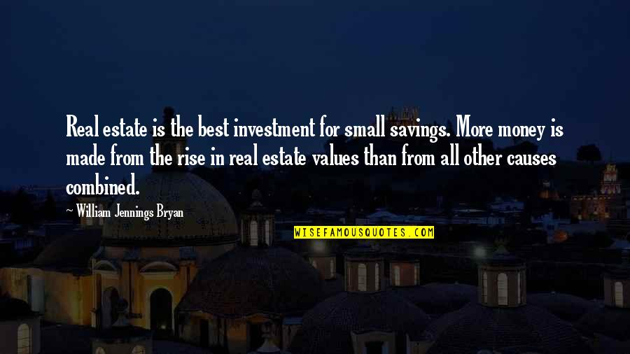 Money Savings Quotes By William Jennings Bryan: Real estate is the best investment for small