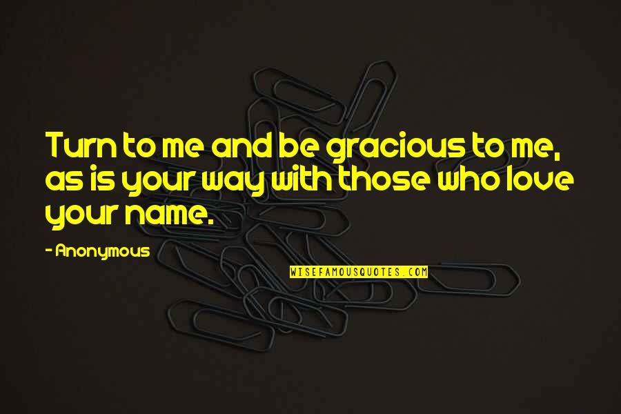 Monga 2010 Quotes By Anonymous: Turn to me and be gracious to me,