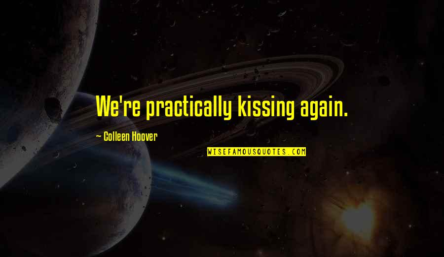 Monga 2010 Quotes By Colleen Hoover: We're practically kissing again.