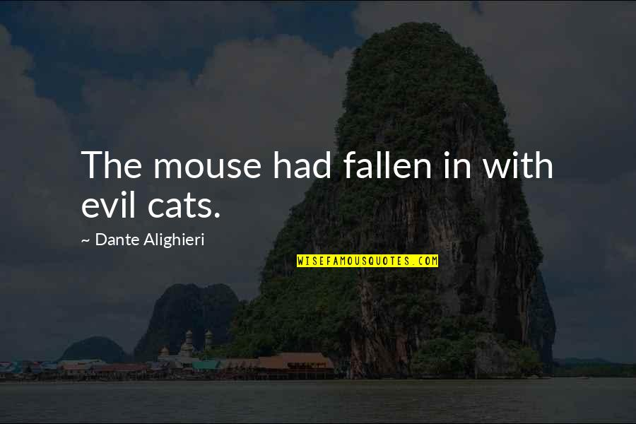 Monga 2010 Quotes By Dante Alighieri: The mouse had fallen in with evil cats.