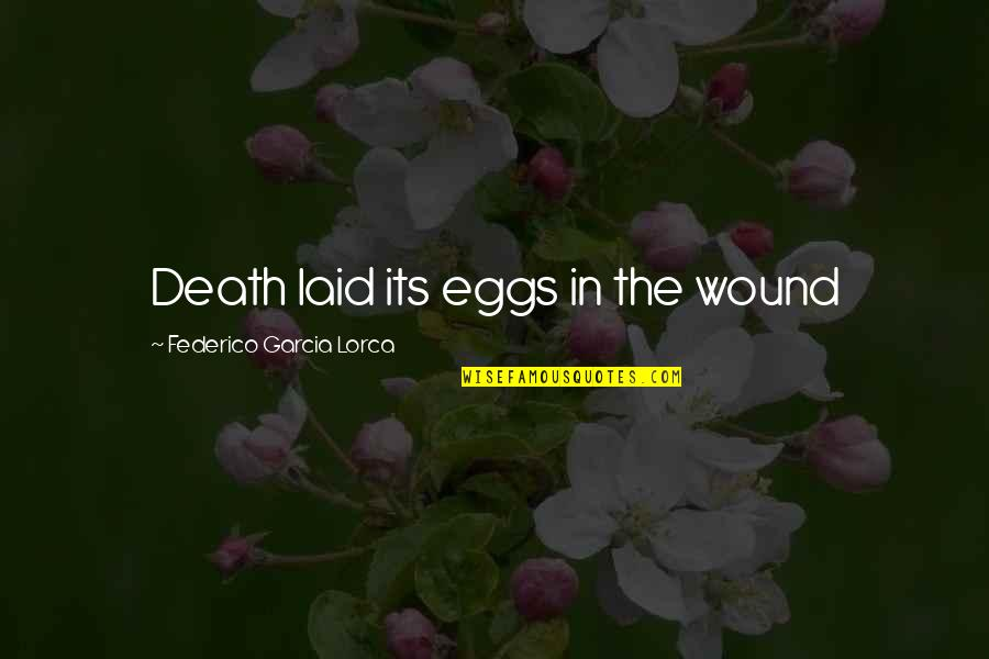 Monga 2010 Quotes By Federico Garcia Lorca: Death laid its eggs in the wound