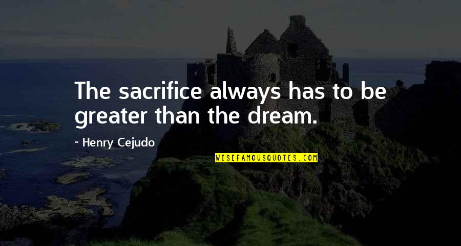 Monga 2010 Quotes By Henry Cejudo: The sacrifice always has to be greater than