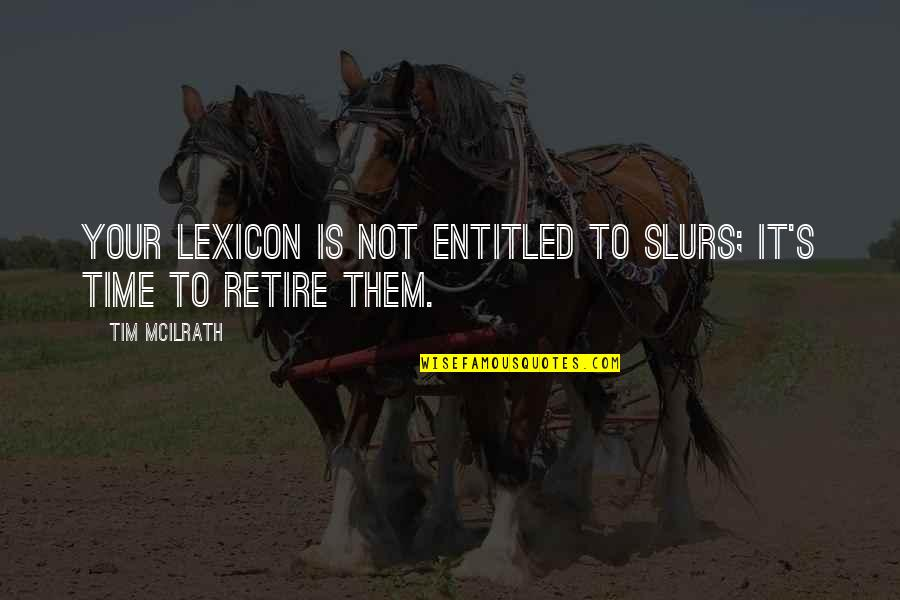 Monga 2010 Quotes By Tim McIlrath: Your lexicon is not entitled to slurs; it's