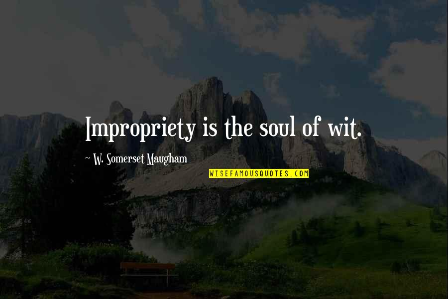 Monga 2010 Quotes By W. Somerset Maugham: Impropriety is the soul of wit.