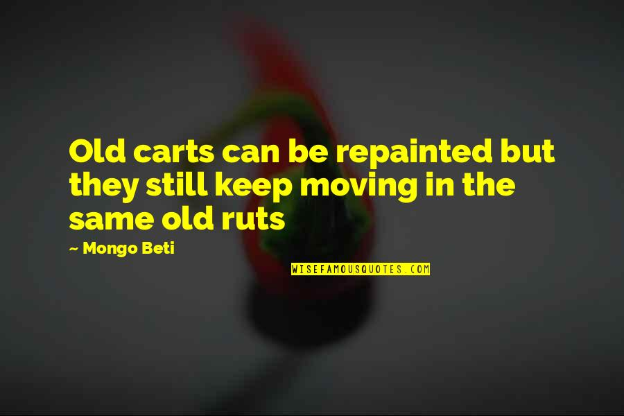 Mongo Quotes By Mongo Beti: Old carts can be repainted but they still