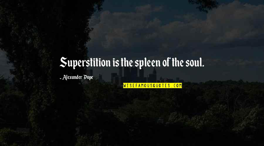 Mongol Warrior Quotes By Alexander Pope: Superstition is the spleen of the soul.