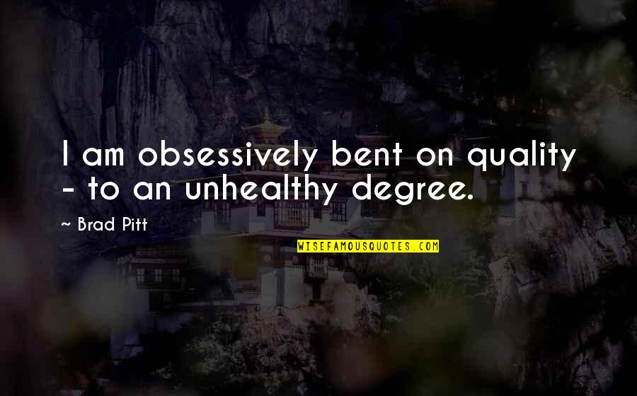 Mongol Warrior Quotes By Brad Pitt: I am obsessively bent on quality - to