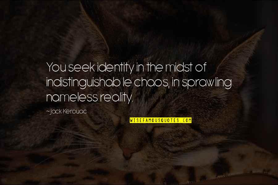 Mongol Warrior Quotes By Jack Kerouac: You seek identity in the midst of indistinguishab