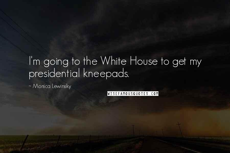 Monica Lewinsky quotes: I'm going to the White House to get my presidential kneepads.