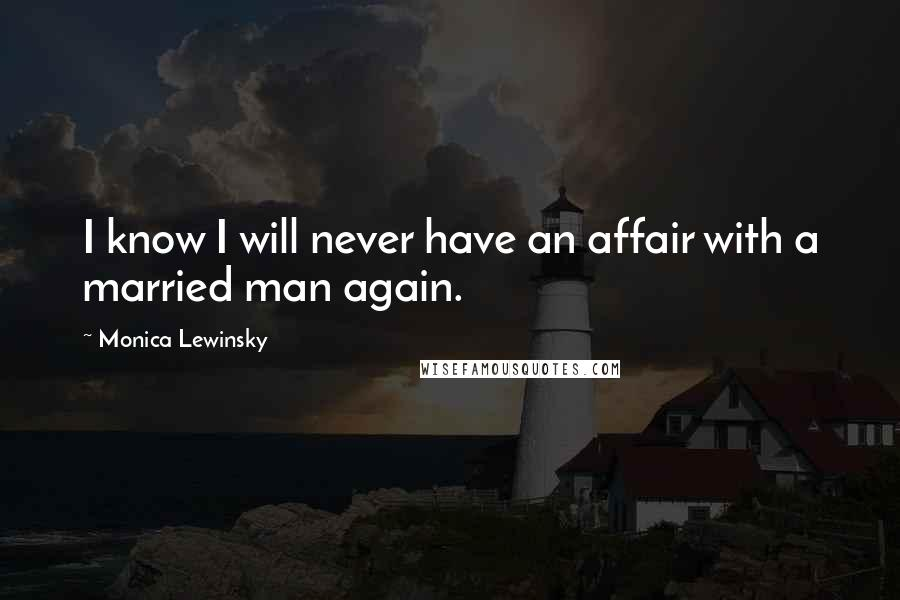 Monica Lewinsky quotes: I know I will never have an affair with a married man again.