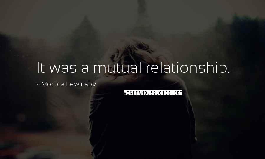 Monica Lewinsky quotes: It was a mutual relationship.