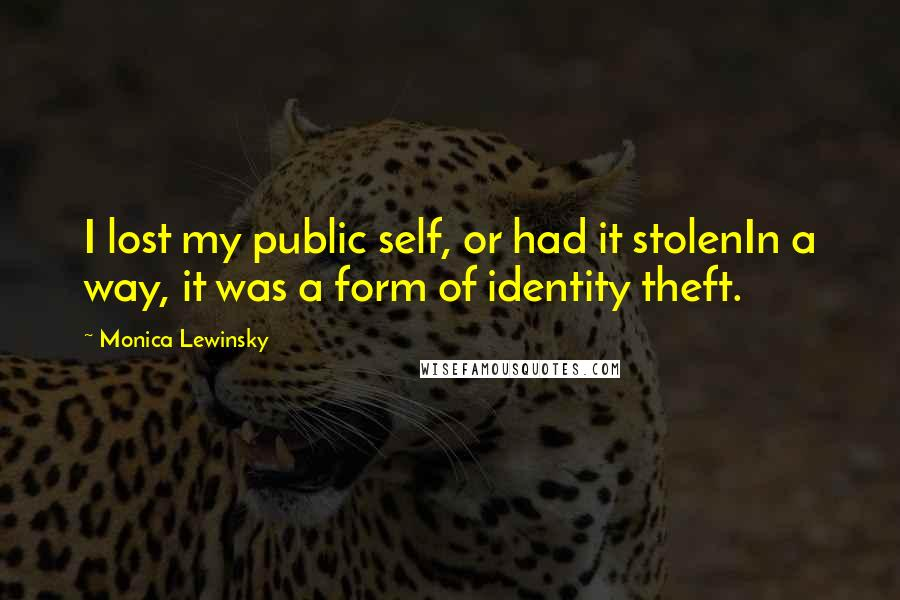 Monica Lewinsky quotes: I lost my public self, or had it stolenIn a way, it was a form of identity theft.