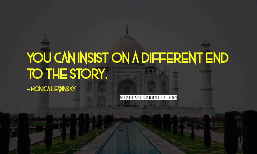 Monica Lewinsky quotes: You can insist on a different end to the story.