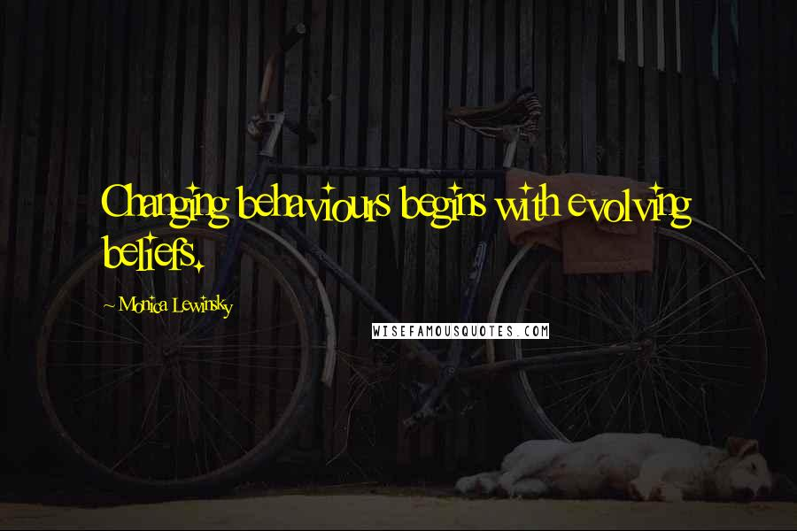 Monica Lewinsky quotes: Changing behaviours begins with evolving beliefs.